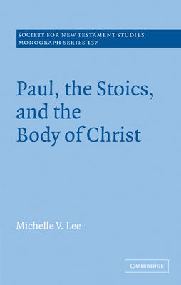 Paul, the Stoics, and the Body of Christ by Michelle V. Lee