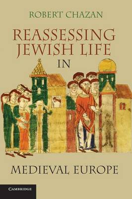 Reassessing Jewish Life in Medieval Europe by Robert Chazan