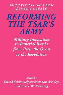 Reforming the Tsar's Army by David Schimmelpenninck van der Oye