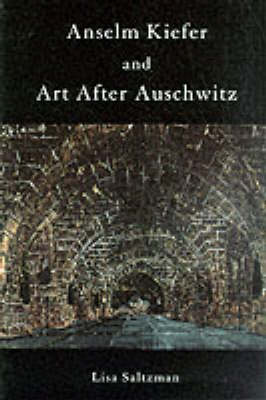 Anselm Kiefer and Art after Auschwitz by Lisa Saltzman