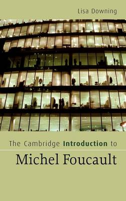 Cambridge Introduction to Michel Foucault by Prof. Lisa Downing