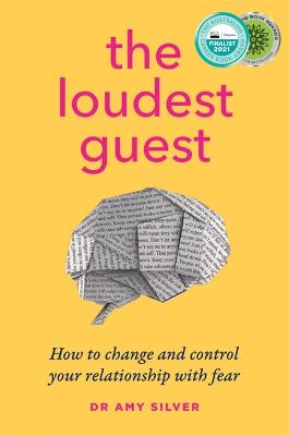 The Loudest Guest: How to change and control your relationship with fear by Dr Amy Silver
