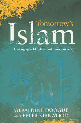 Tomorrow's Islam: The Power of Progress and Moderation Where Two Worlds Meet by Geraldine Doogue