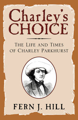 Charley's Choice: The Life and Times of Charley Parkhurst book