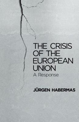 The Crisis of the European Union by Jurgen Habermas