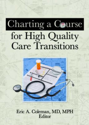 Charting a Course for High Quality Care Transitions by Eric A. Coleman