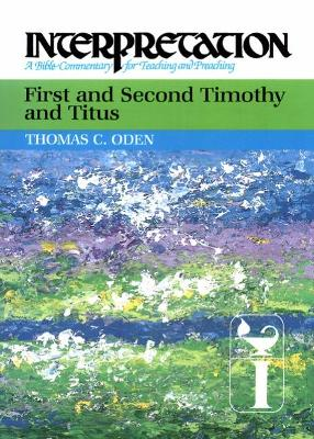 First and Second Timothy and Titus by Thomas C. Oden