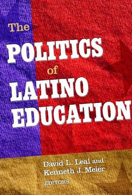 The Politics of Latino Education by David L. Leal