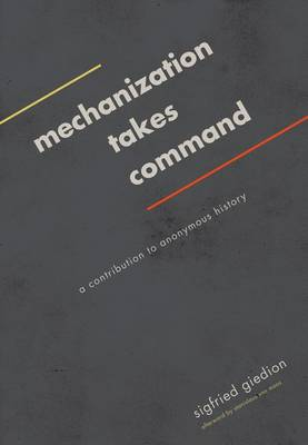 Mechanization Takes Command by Sigfried Giedion