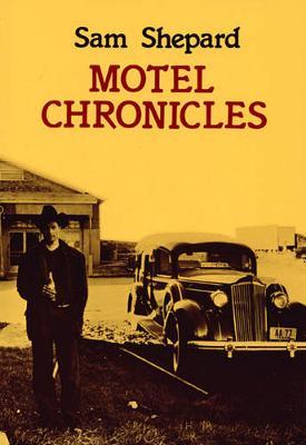 Motel Chronicles by Sam Shepard