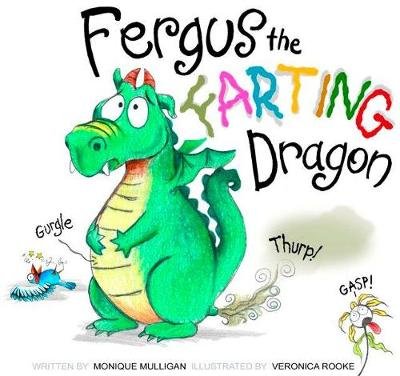 Fergus the Farting Dragon by Monique Mulligan