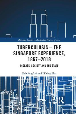 Tuberculosis - The Singapore Experience, 1867-2018: Disease, Society and the State by Kah Seng Loh