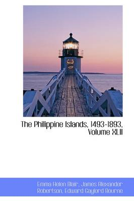 The Philippine Islands, 1493-1893, Volume XLII by Emma Helen Blair