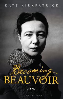 Becoming Beauvoir: A Life by Dr Kate Kirkpatrick
