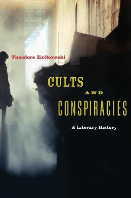 Cults and Conspiracies by Theodore Ziolkowski