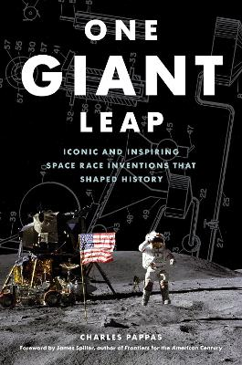 One Giant Leap: Iconic and Inspiring Space Race Inventions that Shaped History by Charles Pappas