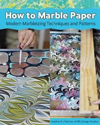 Making Marbled Paper: Paint Techniques & Patterns for Classic & Modern Marbleizing on Paper & Silk book