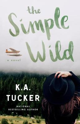 Simple Wild: A Novel by K. A. Tucker