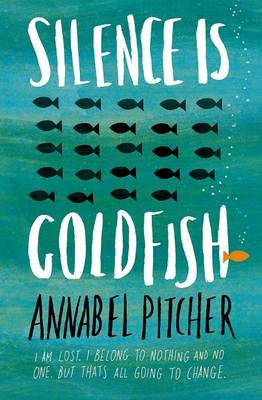Silence is Goldfish by Annabel Pitcher