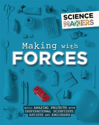 Science Makers: Making with Forces by Anna Claybourne