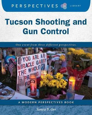 Tucson Shooting and Gun Control by Tamra B. Orr