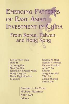 Emerging Patterns of East Asian Investment in China by Sumner J. La Croix
