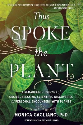 Thus Spoke the Plant: A Remarkable Journey of Groundbreaking Scientific Discoveries and Personal Encounters with Plants by Monica Gagliano