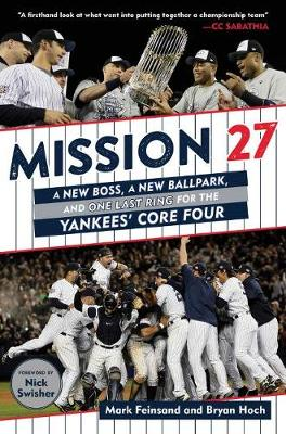 Mission 27: A New Boss, a New Ballpark, and One Last Win for the Yankees' Core Four by Mark Feinsand