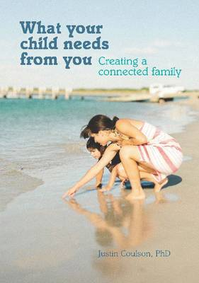 What Your Child Needs From You by Justin Coulson