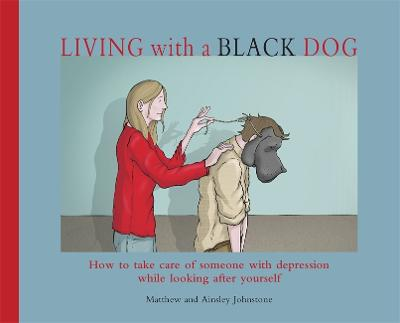 Living with a Black Dog by Matthew Johnstone
