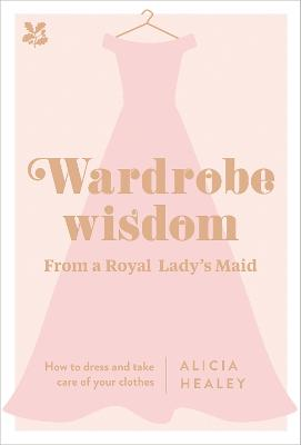 Wardrobe Wisdom: How to dress and take care of your clothes by Alicia Healey