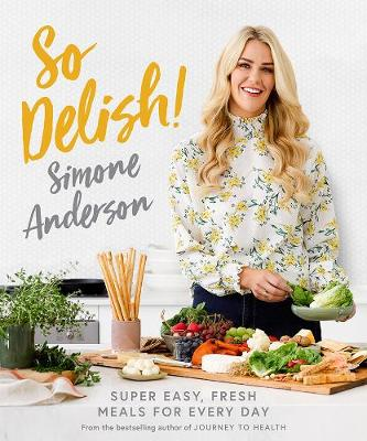So Delish!: Super Easy, Fresh Meals for Every Day by Simone Anderson