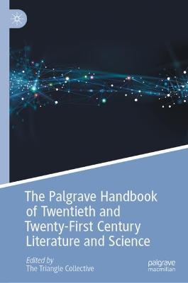 The Palgrave Handbook of Twentieth and Twenty-First Century Literature and Science by Neel Ahuja