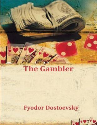 The Gambler by Fyodor Dostoevsky