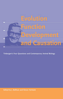 Evolution, Function, Development and Causation: Tinbergen's Four Questions and Contemporary Behavioural Biology by Johan J. Bolhuis
