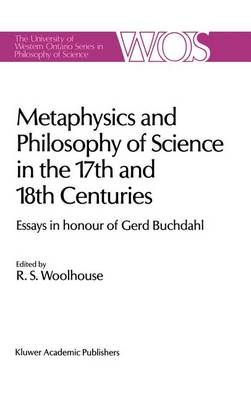 Metaphysics and Philosophy of Science in the Seventeenth and Eighteenth Centuries by Roger Woolhouse