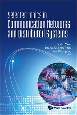Selected Topics In Communication Networks And Distributed Systems by Sudip Misra