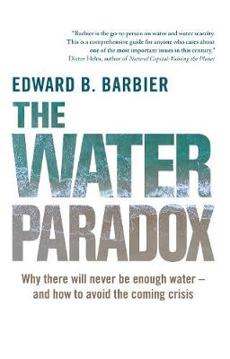 The Water Paradox: Overcoming the Global Crisis in Water Management by Ed Barbier