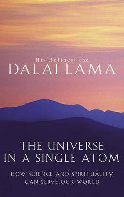 The The Universe in a Single Atom: How Science and Spirituality Can Serve Our World by Dalai Lama