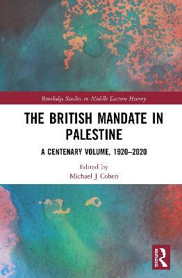 The British Mandate in Palestine: A Centenary Volume, 1920-2020 book