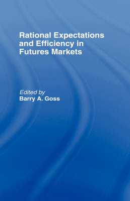 Rational Expectations and Efficiency in Futures Markets by Barry Goss