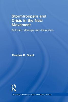 Stormtroopers and Crisis in the Nazi Movement by Thomas D. Grant