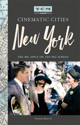 Turner Classic Movies Cinematic Cities: New York: The Big Apple on the Big Screen book