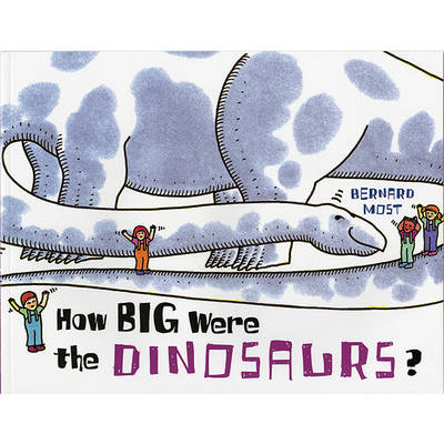 How Big Were the Dinosaurs by Bernard Most