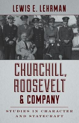 Churchill, Roosevelt & Company: Studies in Character and Statecraft by Lewis Lehrman