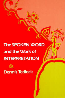 Spoken Word and the Work of Interpretation by Dennis Tedlock