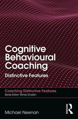 Cognitive Behavioural Coaching by Michael Neenan