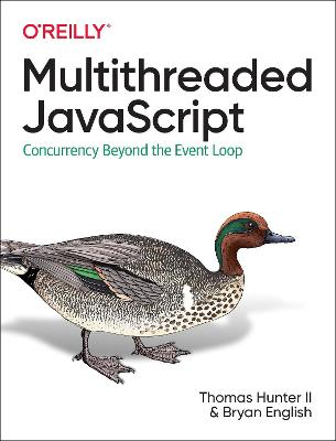 Multithreaded JavaScript: Concurrency Beyond the Event Loop by Thomas Hunter II