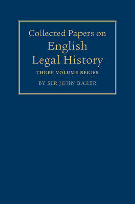 Collected Papers on English Legal History 3 Volume Set by John Baker