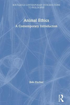 Animal Ethics: A Contemporary Introduction by Bob Fischer
